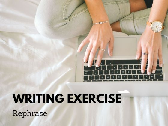 Writing Exercise Rephrase