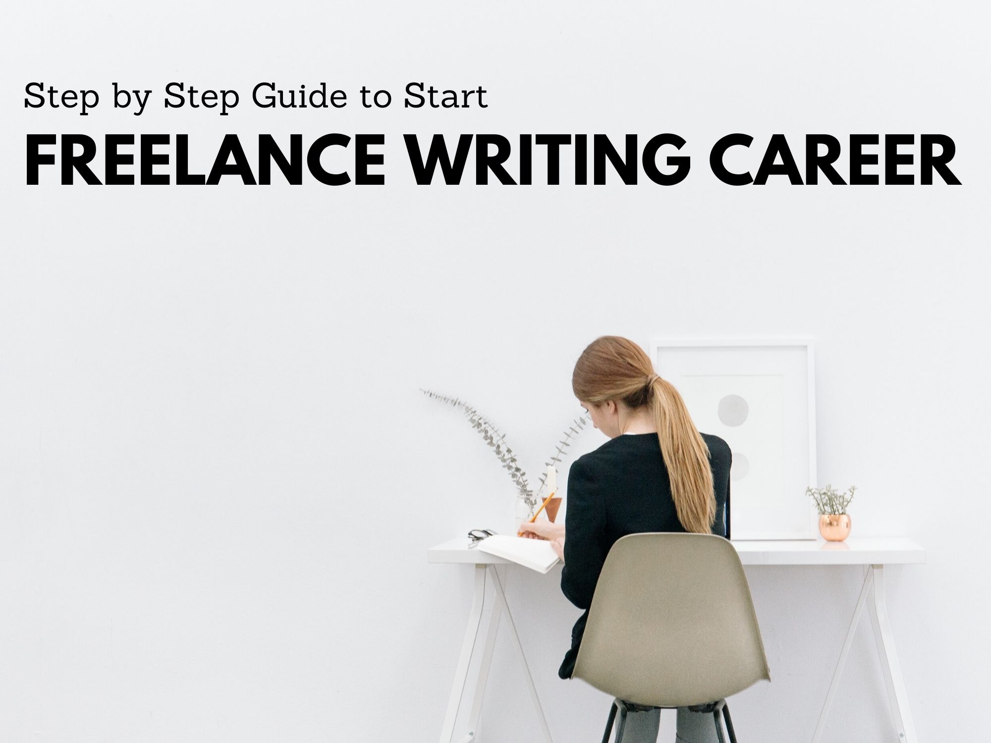 Step by step Guide to Start Freelance Writing Career